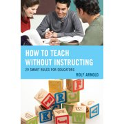 How to Teach Without Instructing: 29 Smart Rules for Educators (Hardcover)