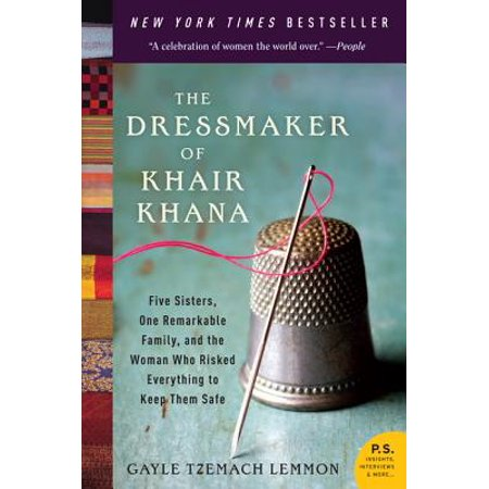 The Dressmaker of Khair Khana : Five Sisters, One Remarkable Family, and the Woman Who Risked Everything to Keep Them