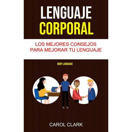 Lenguaje Corporal: Los Mejores Consejos Para Mejorar Tu Lenguaje Corporal ( Body Language) - eBook (Los Mejores Disfraces Para Halloween)