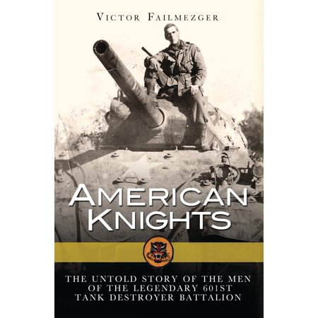 - American Knights : The Untold Story of the Men of the Legendary 601st Tank Destroyer Battalion