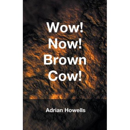 Wow  Now  Brown Cow
