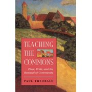 Teaching the Commons : Place, Pride, and the Renewal of Local Schooling