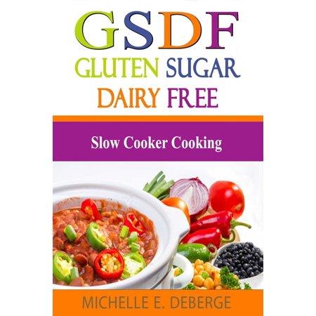 Slow Cooker Cooking, Gluten Sugar Dairy Free - eBook ()