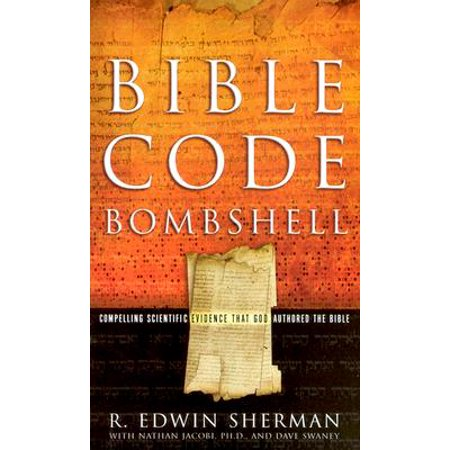 Bible Code Bombshell : Compelling Scientific Evidence That God Authored the (Scientific Evidence Of Evolution By Natural Selection)