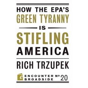 How the EPA s Green Tyranny is Stifling America - eBook