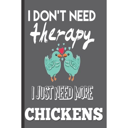 I Don't Need Therapy I just Need More Chickens : Funny Chickens Gifts for Chicken Lovers: Small Cute Blank lined Notebook Journal to write-in for birthdays Christmas ()