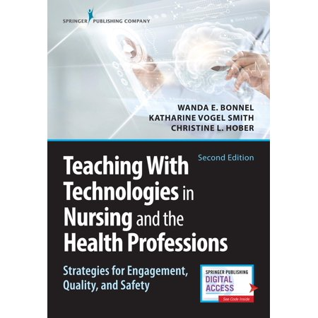 Teaching with Technologies in Nursing and the Health Professions : Strategies for Engagement, Quality, and