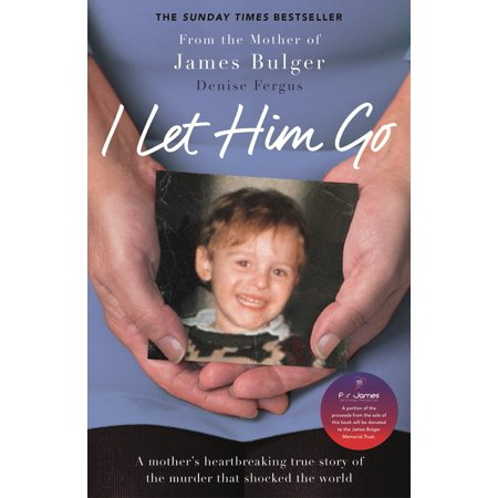 I Let Him Go : A Mother's Heartbreaking True Story of the Murder that Shocked the
