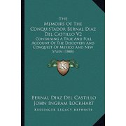 The Memoirs of the Conquistador Bernal Diaz del Castillo V2 : Containing a True and Full Account of the Discovery and Conquest of Mexico and New Spain (1844)