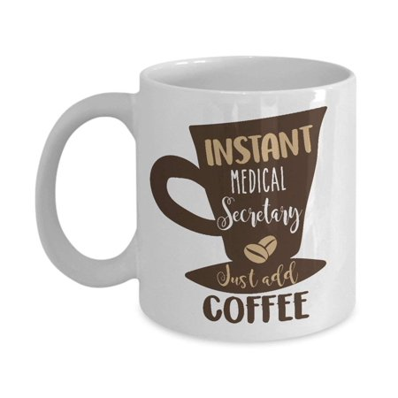 Instant Medical Secretary Just Add Coffee & Tea Gift Mug, Secretarial Appreciation Gifts for Unit Office Assistant or Secretaries and Coffee Lover Men & Women ()
