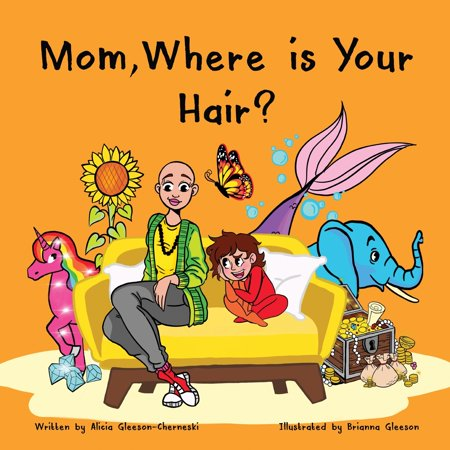 Hairandnowglobal: Mom, Where is Your Hair?: A fun rhyming story which reveals a curious child's search for their mother's hair, to help remove children's confusion about hair loss (Paperback) ()