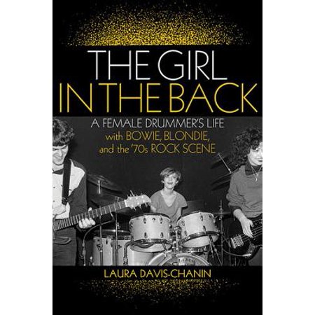 The Girl in the Back : A Female Drummer's Life with Bowie Blondie and the '70s Rock (Female Rock)