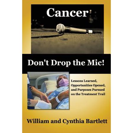 Cancer : Don't Drop the MIC!: Lessons Learned, Opportunities Opened, and Purposes Pursued on the Treatment (Research On Alcoholics Anonymous Opportunities And Alternatives)