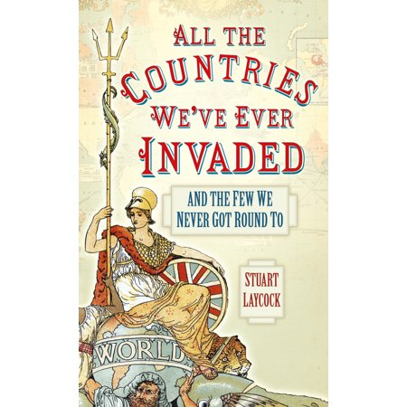 All the Countries We've Ever Invaded : And the Few We Never Got Round (Break The Cycle Round And Round We Go)