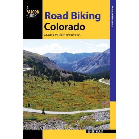 Road Biking Colorado : A Guide to the State's Best Bike