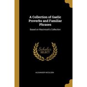 A Collection of Gaelic Proverbs and Familiar Phrases: Based on Macintosh's Collection Paperback