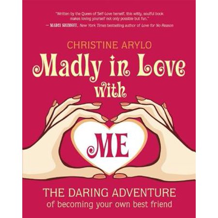 Madly in Love with Me : The Daring Adventure of Becoming Your Own Best