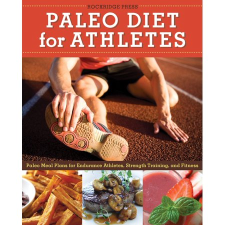 Paleo Diet for Athletes Guide: Paleo Meal Plans for Endurance Athletes, Strength Training, and Fitness - (Best Diet For Endurance Athletes)