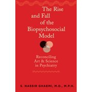The Rise and Fall of the Biopsychosocial Model : Reconciling Art and Science in Psychiatry