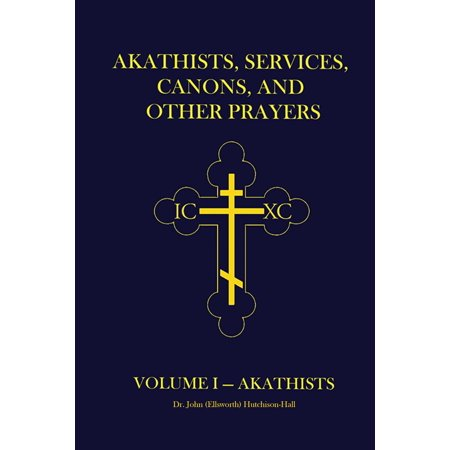Akathists, Services, Canons, and Other Prayers: Volume I - (Akathist Hymn To The Most Holy Theotokos)