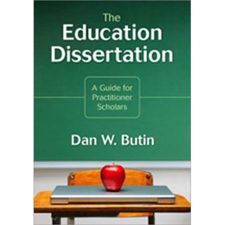 The Education Dissertation  A Guide For Practitioner Scholars