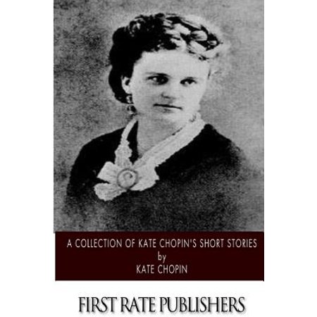 A Collection of Kate Chopins Short Stories by