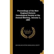 Proceedings of the New England Historic Genealogical Society at the Annual Meeting, January 2, 1889