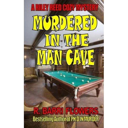 Murdered In The Man Cave  A Riley Reed Cozy Mystery