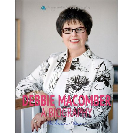 Debbie Macomber: A Biography: The life and times of Debbie Macomber, in one convenient little book. -