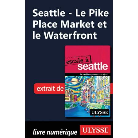 Seattle - Le Pike Place Market et le Waterfront - eBook