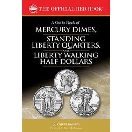 A Guide Book of Mercury Dimes, Standing Liberty Quarters, and Liberty Walking Half Dollars - eBook