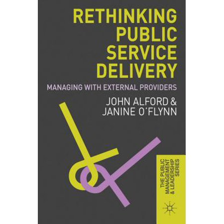Rethinking Public Service Delivery : Managing with External (Best Delivery Service Uk)