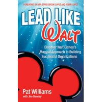 Lead Like Walt : Discover Walt Disney's Magical Approach to Building Successful Organizations