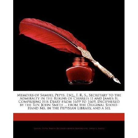 Memoirs Of Samuel Pepys  Esq   F  R  S   Secretary To The Admiralty In The Reigns Of Charles Ii And James Ii  Comprising His Diary From 1659 To 1669