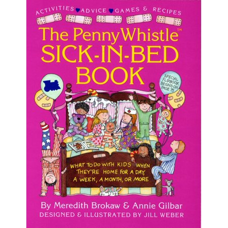 Penny Whistle Sick-in-Bed Book : What to Do with Kids When They're Home for a Day, a Week, a Month, or