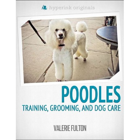 Poodle: Training, Grooming, and Dog Care - eBook