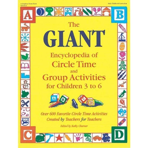 The Giant Encyclopedia of Circle Time and Group Activities for Children 3 to 6: Over 600 Favorite Circle Time Activities Created by Teachers for Teachers