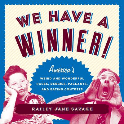 We Have a Winner! : America's Weird and Wonderful Races, Derbies, Pageants, and Eating Contests for $<!---->