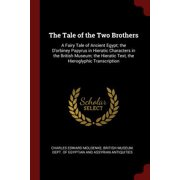 The Tale of the Two Brothers : A Fairy Tale of Ancient Egypt; The d'Orbiney Papyrus in Hieratic Characters in the British Museum; The Hieratic Text, the Hieroglyphic Transcription