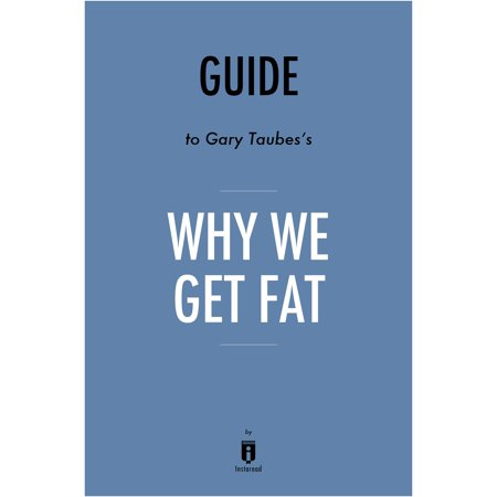 Guide to Gary Taubes's Why We Get Fat by Instaread - eBook (Gary Taubes Kindle)