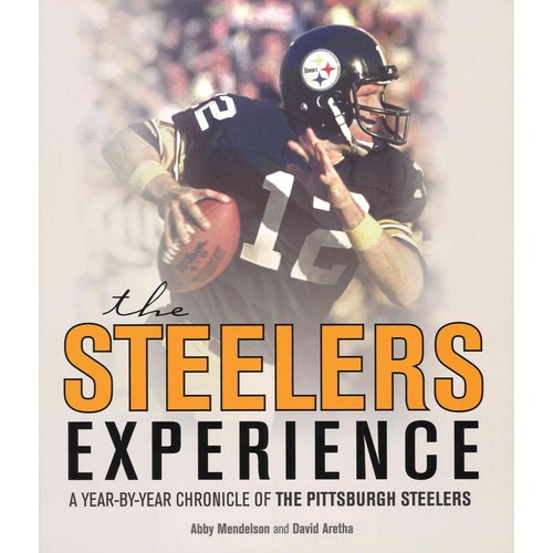 The Steelers Experience: A Year-by-Year Chronicle of the Pittsburgh Steelers