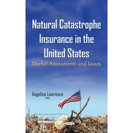 Natural Catastrophe Insurance In The United States  Market Assessments And Issues