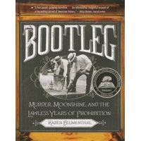 Bootleg : Murder, Moonshine, and the Lawless Years of Prohibition
