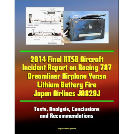 - 2014 Final NTSB Aircraft Incident Report on Boeing 787 Dreamliner Airplane Yuasa Lithium Battery Fire Japan Airlines JA829J: Tests, Analysis, Conclusions and Recommendations - eBook