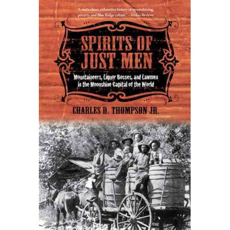 Spirits Of Just Men   Mountaineers  Liquor Bosses  And Lawmen In The Moonshine Capital Of The World