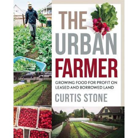 The Urban Farmer : Growing Food for Profit on Leased and Borrowed