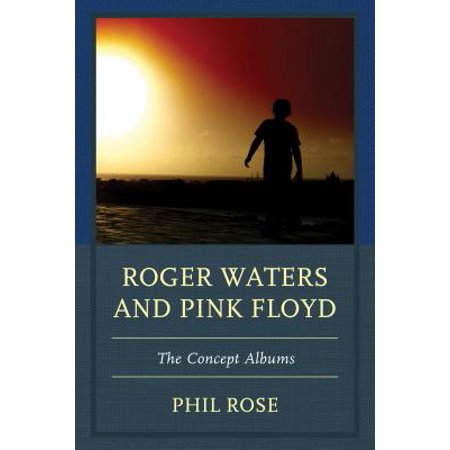 Roger Waters and Pink Floyd : The Concept Albums (Roger Waters And Pink Floyd The Concept Albums)