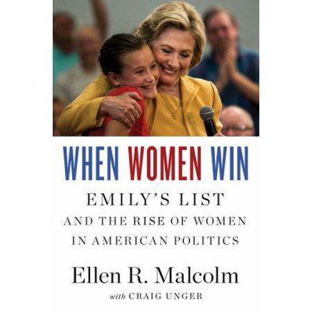 When Women Win  Emilys List And The Rise Of Women In American Politics