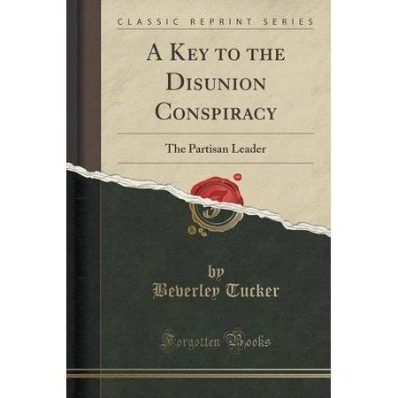 A Key To The Disunion Conspiracy  The Partisan Leader  Classic Reprint