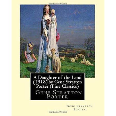 A Daughter Of The Land  1918   By Gene Stratton Porter  Fine Classics